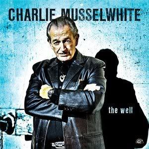 Charlie Musselwhite - The Well