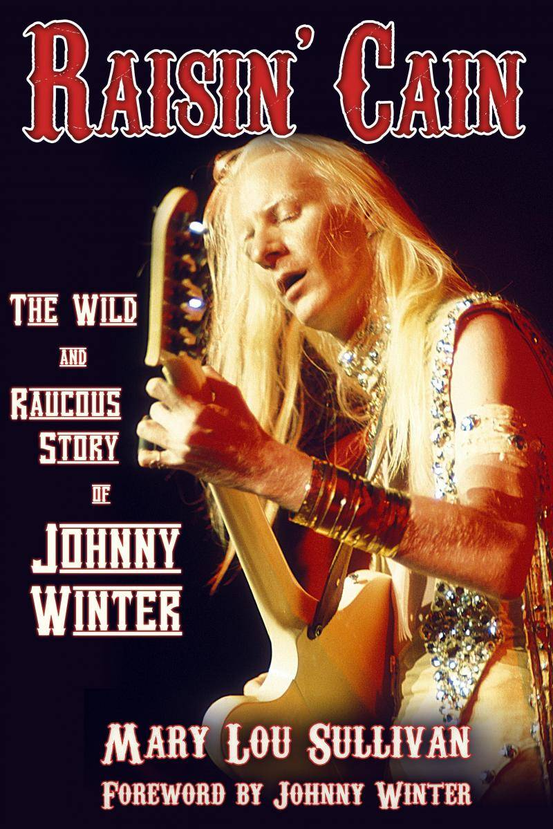 Raisin Cain - the wild and raucous story of Johnny Winter