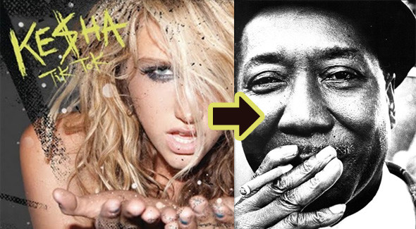 Ke$ha and Muddy Waters