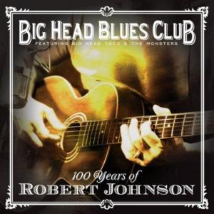 Big Head Blues Club - 100 Years of Robert Johnson