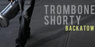 Trombone Shorty - Backatown FEATURED
