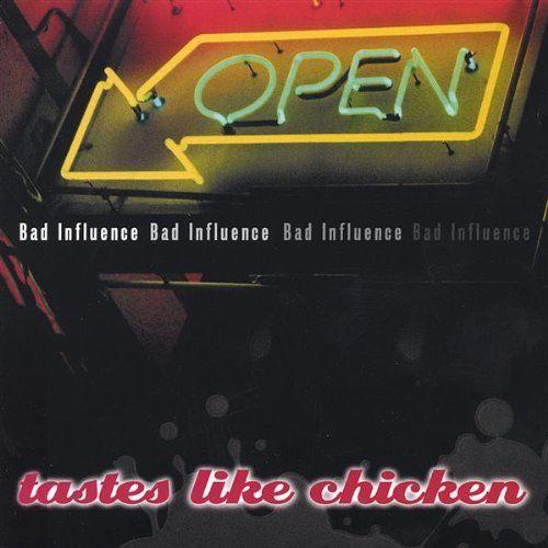 Bad Influence - Tastes Like Chicken