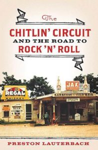 The Chitlin Circuit and the Road to Rock and Roll by Preston Lauterbach