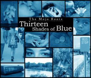 The Mojo Roots - Thirteen Shades of Blue