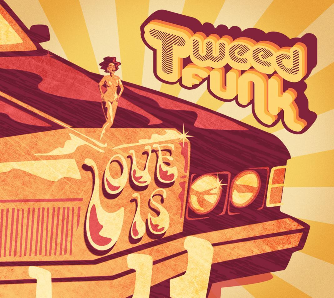 Tweed Funk - Love Is