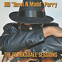 """Bill """"Howl-N-Madd"""" Perry - The Clarksdale Sessions"""