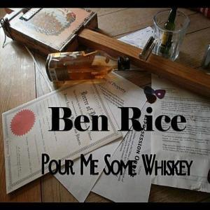 ben rice band - pour me some whiskey