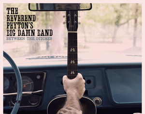 Reverend Peyton's Big Damn Band - Between The Ditches