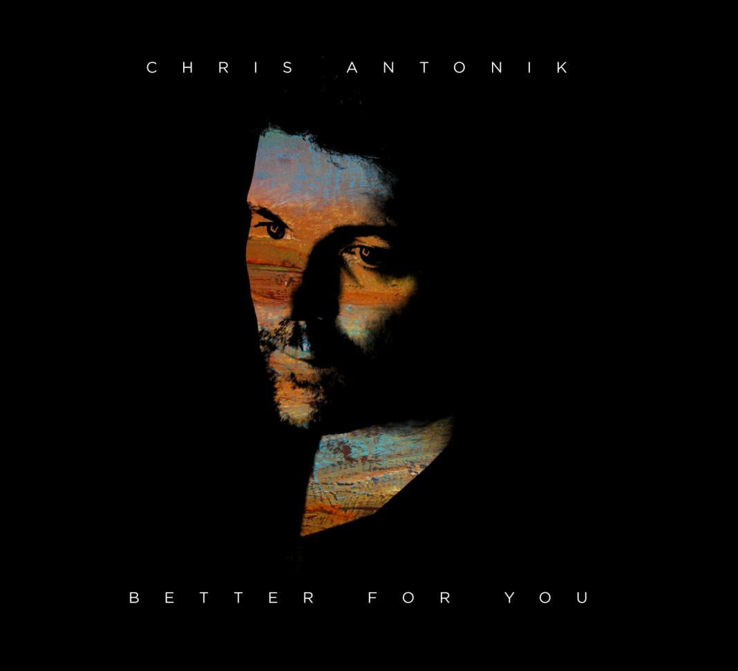 Chris Antonik - Better For You