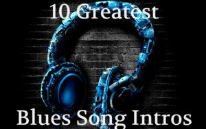 Blues Music 10 Greatest Intros