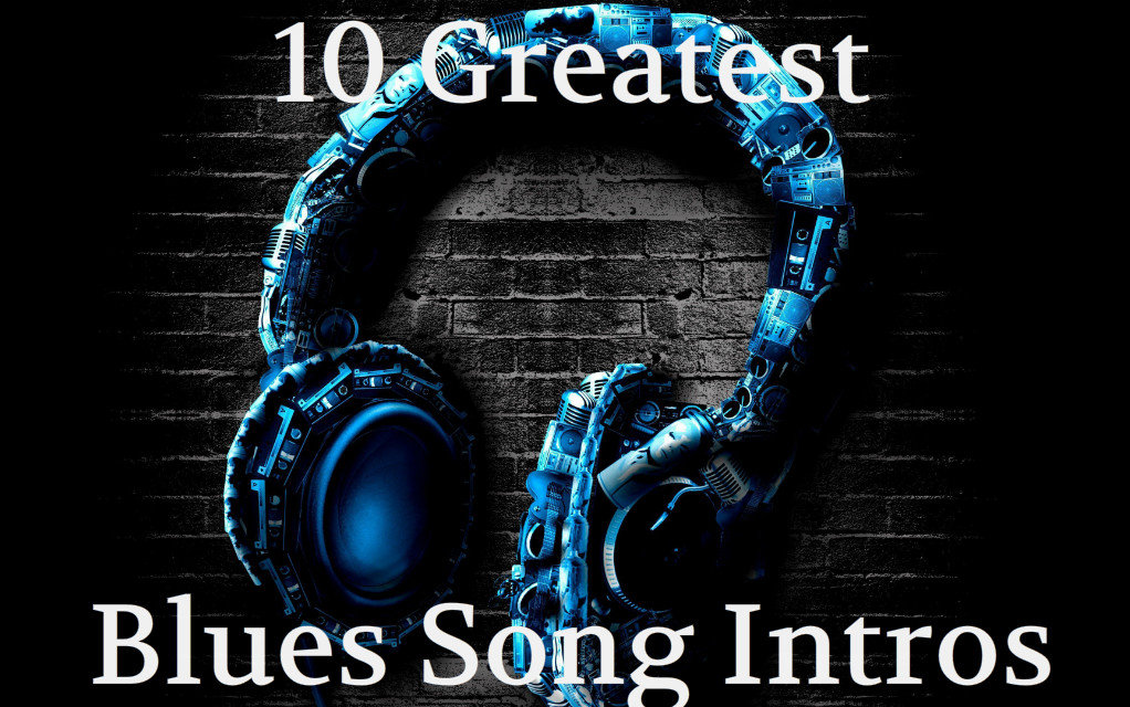10 Greatest Blues Song Intros Of All Time   American Blues Scene