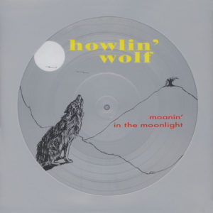 Picture Disc - Howlin Wolf Moanin in the Moonlight