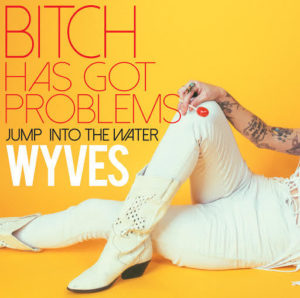 Wyves-Bitch-Has-Got-Problems-single-cover