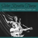 sister-rosetta-tharpe-strange-things-happening-every-day