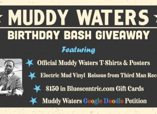 Enter the Muddy Waters 105th Birthday Giveaway sponsored by Third Man Records, Bluescentric.com, and American Blues Scene -- and sign the petition for a Muddy Waters Google Doodle!