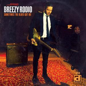 Breezy Rodio - Sometimes The Blues Got Me_CoverArt
