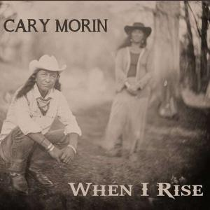 Cary Morin When I Rise Cover Front
